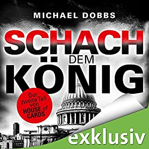 Schach dem König (House of Cards 2) Hörbuch von Michael Dobbs Gesprochen von: Erich Räuker