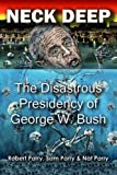 Neck Deep: The Disastrous Presidency of George W. Bush (1893517039) by Robert Parry