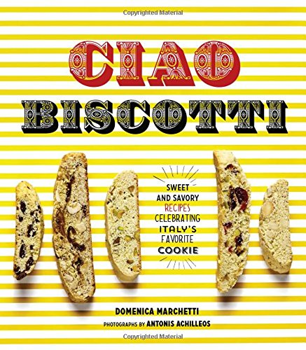 Ciao Biscotti: Sweet and Savory Recipes for Celebrating Italy's Favorite Cookie (Italian Cookies Cookbook compare prices)