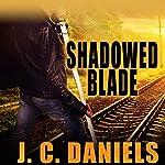 Shadowed Blade   J. C. Daniels