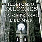 La Catedral del Mar (       UNABRIDGED) by Ildefonso Falcones Narrated by Raúl Llorens