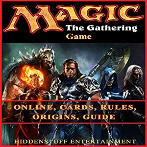 Magic the Gathering Game: Online, Cards, Rules, Origins, Guide Audiobook