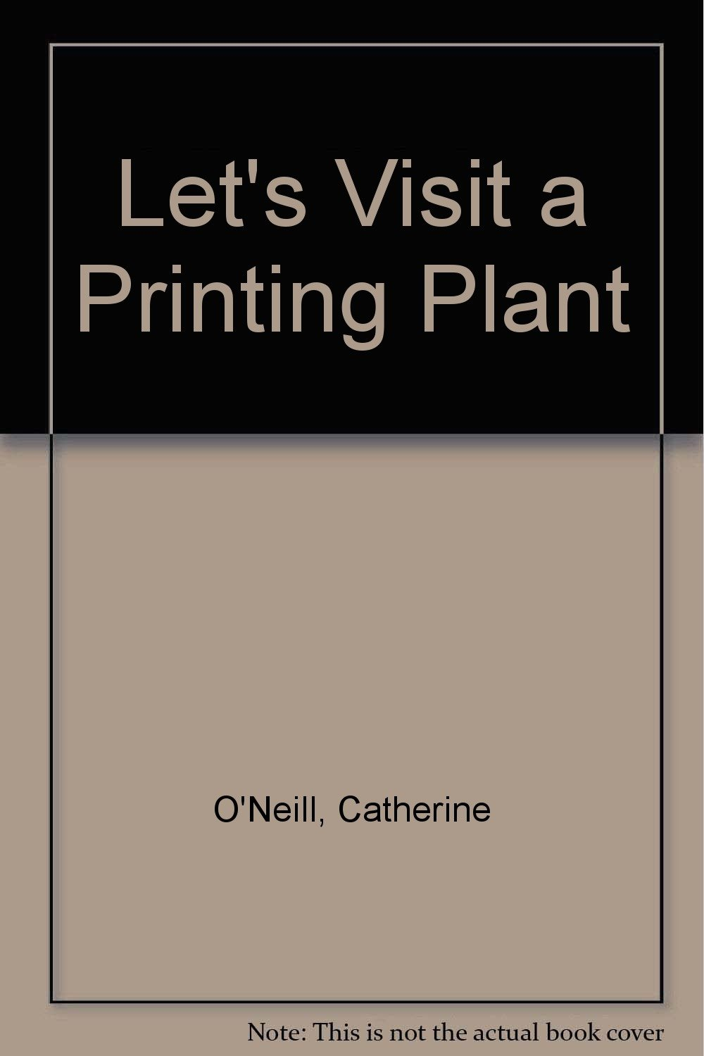 Let's Visit a Printing Plant, O'Neill, Catherine