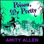 Poison My Pretty: A Cozy Witch Mystery | Amity Allen