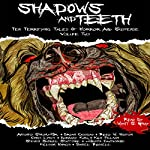 Shadows and Teeth: Ten Terrifying Tales of Horror and Suspense | Antonio Simon Jr.,Bryan Cassiday,Reed Huston,Chris Lynch,Barnaby King,Ken Pelham