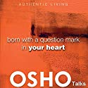 Born with a Question Mark in Your Heart: Provocations into Consciousness Rede von  OSHO Gesprochen von:  OSHO