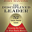The Disciplined Leader: Keeping the Focus on What Really Matters (       UNABRIDGED) by John Manning Narrated by Wayne Shepherd