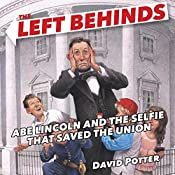 The Left Behinds: Abe Lincoln and the Selfie That Saved the Union | David Potter