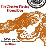The Checker Playing Hound Dog: Tall Tales from a Southwestern Storyteller | Joe Hayes