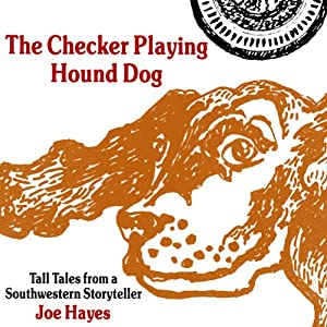 The Checker Playing Hound Dog: Tall Tales from a Southwestern Storyteller | [Joe Hayes]