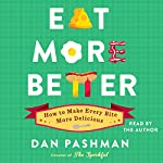 Eat More Better: How to Make Every Bite More Delicious | Dan Pashman