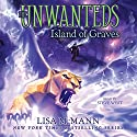 The Island of Graves: The Unwanteds 6 (       UNABRIDGED) by Lisa McMann Narrated by Steve West