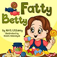 Children's Books: Fatty Betty. Beautiful Illustrated Picture Book For Kids, Value Book For Children, Early Readers, Bedtime Story For Kids. Happy Children's ... Book 2. by Nirit Littaney ebook deal