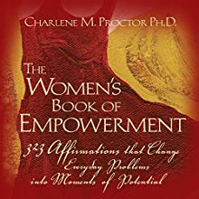 The Women's Book of Empowerment: 323 Affirmations That Change Everyday Problems into Moments of Potential Audiobook by Charlene M. Proctor Narrated by Rebecca Rush