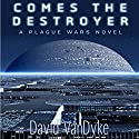 Comes the Destroyer: Plague Wars Series, Book 7 (       UNABRIDGED) by David VanDyke Narrated by Artie Sievers