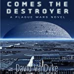 Comes the Destroyer: Plague Wars Series, Book 7 | David VanDyke