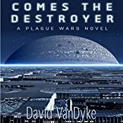 Comes the Destroyer: Plague Wars Series, Book 8 | David VanDyke