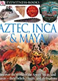 img - for Aztec, Inca, and Maya (DK Eyewitness Books) book / textbook / text book