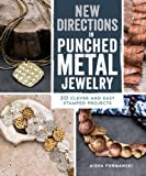 New Directions in Punched Metal Jewelry: 20 Clever and Easy Stamped Projects