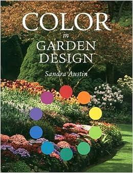 Color in Garden Design: Sandra Austin: Amazon.com: Books