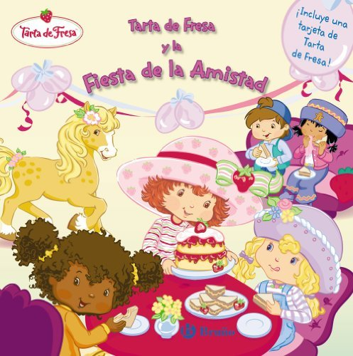 Tarta de Fresa y la fiesta de la amistad / Strawberry Shortcake and the Friendship Party (Tarta De Fresa / Strawberry Shortcake) (Spanish Edition) by Monique Z. Stephens (2010-06-30)