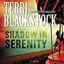 Shadow in Serenity (       UNABRIDGED) by Terri Blackstock Narrated by Gabrielle de Cuir