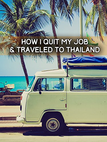 How I Quit My Job & Traveled To Thailand