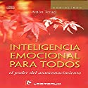 Inteligencia emocional para todos [Emotional Intelligence for All] Audiobook by Anton Teruel Narrated by Jose Ismael Quesada, Yolanda Orozco