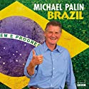 Brazil (       UNABRIDGED) by Michael Palin Narrated by Michael Palin