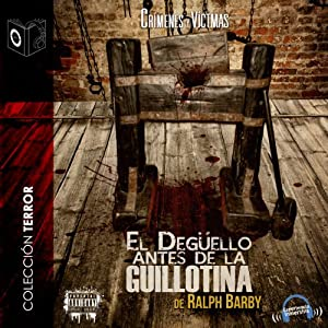 El Degüello Antes de la Guillotina [The Slaughter Before the Guillotine] Audiobook