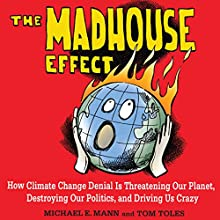 The Madhouse Effect: How Climate Change Denial Is Threatening Our Planet, Destroying Our Politics, and Driving Us Crazy | Livre audio Auteur(s) : Michael E. Mann, Tom Toles Narrateur(s) : Alan Taylor