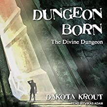 Dungeon Born: Divine Dungeon Series, Book 1 Audiobook by Dakota Krout Narrated by Vikas Adam