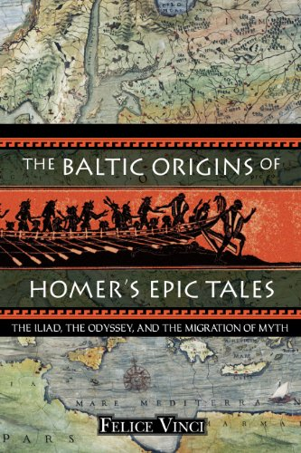 The Baltic Origins of Homer's Epic Tales: The Iliad, the Odyssey, and the Migration of Myth