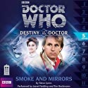 Doctor Who - Destiny of the Doctor - Smoke and Mirrors Audiobook by Steve Lyons Narrated by Janet Fielding, Tim Beckman
