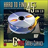 Hard to Find 45s on CD, Volume 6: More Sixties Classics
