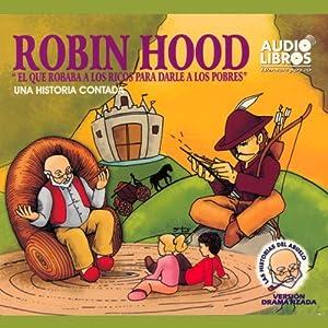 Robin Hood, El Que Robaba a Los Ricos Para Darle a los Pobres Audiobook