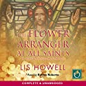 The Flower Arranger at All Saints (       UNABRIDGED) by Lis Howell Narrated by Eunice Roberts