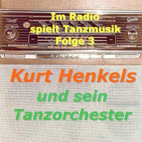 HENKELS,KURT & TANZORCHESTER IM RADIO SPIELT TANZMUSIK VOL3