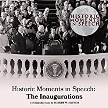 Historic Moments in Speech: The Inaugurations | Livre audio Auteur(s) :  The Speech Resource Company Narrateur(s) : Robert Wikstrom
