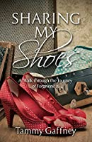 Sharing My Shoes A Walk Through The Journey of Forgiveness