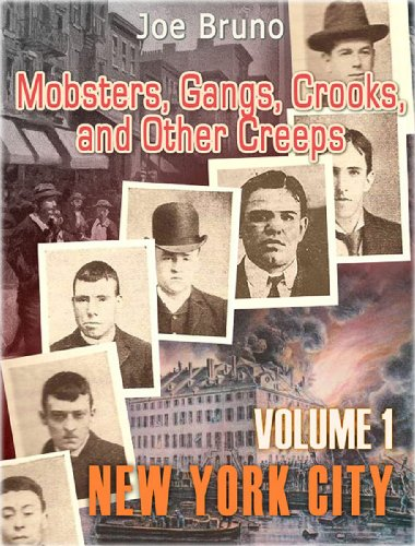 "Mobsters, Gangs, Crooks and Other Creeps-Volume 1 - New York City: Plus Bonus Best Selling Book ""Mob Rats - Abe 'Kid Twist' Reles"""