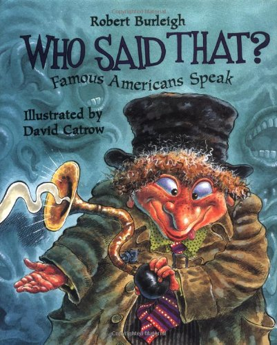Who Said That?: Famous Americans Speak, Burleigh, Robert