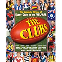 The Clubs: the Complete History of Every Club in the Vfl/Afl: Adelaide, Brisbane, Carlton, Collingwood, Essendon...