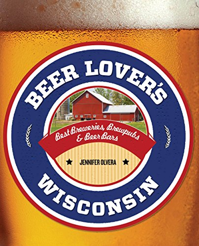 Beer Lover's Wisconsin (Beer Lovers Series) by Jennifer Olvera