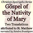 The Gospel of the Nativity of Mary: Two Translations Hörbuch von  St. Matthew Gesprochen von: Sandra Brautigam