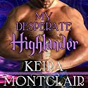 My Desperate Highlander: Clan Grant, Book 6 (       UNABRIDGED) by Keira Montclair Narrated by Antony Ferguson