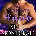 My Desperate Highlander: Clan Grant, Book 6 | Keira Montclair