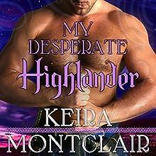 My Desperate Highlander: Clan Grant, Book 6 (       UNABRIDGED) by Keira Montclair Narrated by Antony Ferguson