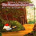 The Mountain Christians: An LDS Novel: For The Strength of The Hills, Volume 1 Audiobook by Hiram J. Bertoch Narrated by Rebecca Vail