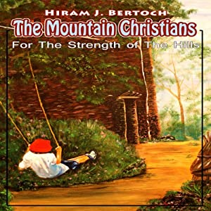 The Mountain Christians: An LDS Novel: For The Strength of The Hills, Volume 1 | [Hiram J. Bertoch]